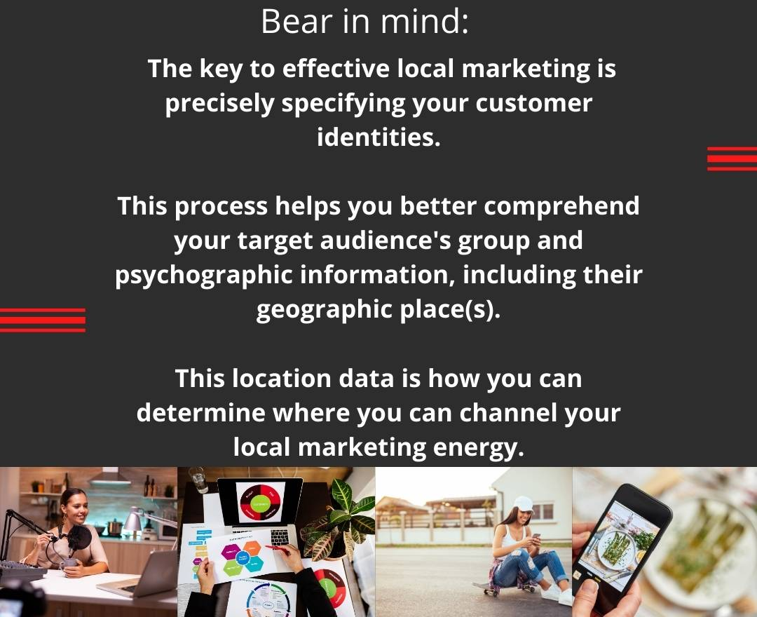 The key to effective local marketing is precisely specifying your customer identities.