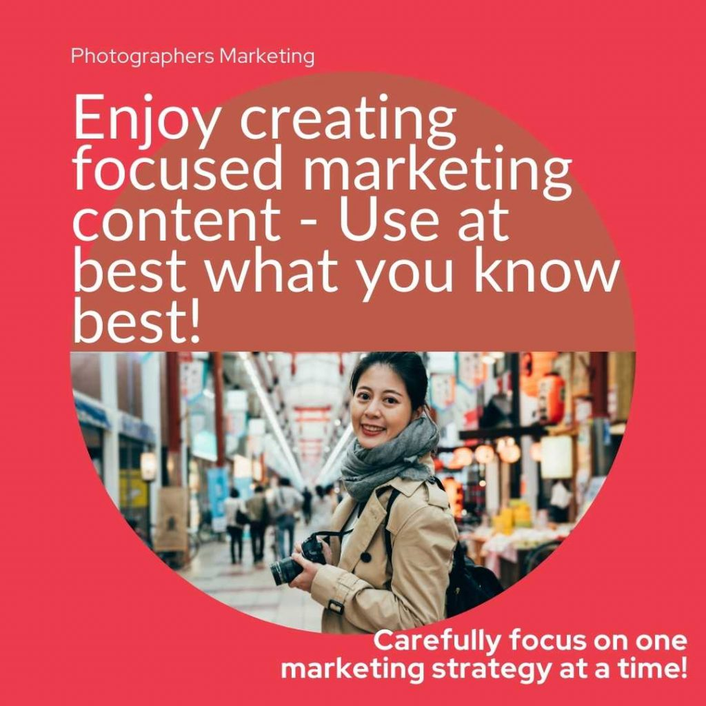 Enjoy creating focused marketing content - Use at best what you know best!